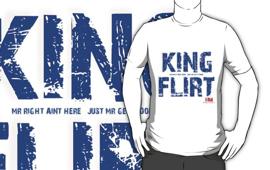 """KING FLIRT mr right aint here just mr """"get it done"""" by KARMA TEES  karma view photography"""