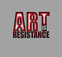 Art Is Resistance ( iPhone Case ) by PopCultFanatics