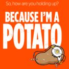 I&#x27;m a Potato by powerpig