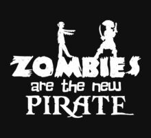 Zombies are the New Pirate by fishbiscuit