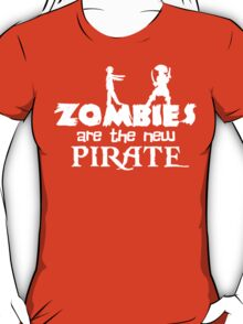 Zombies are the New Pirate T-Shirt