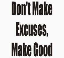 Don't make Excuses, Make Good by GolemAura