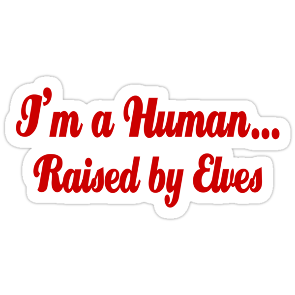 I'm a Human...Raised By Elves by waywardtees