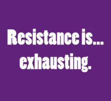 Resistance is...Exhausting. by Deastrumquodvic