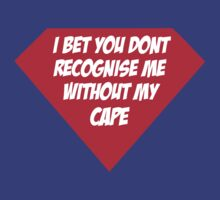 I Bet You Dont Recognise Me Without My Cape  by PopCultFanatics