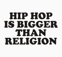 Hip Hop Is Bigger Than Religion by evanryan