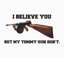 I belive you, but my tommy gun don't! by bigredbubbles6