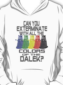 Daleks use all the colors T-Shirt