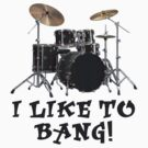 I Like to Bang by gleekgirl