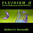 FLUIDISM II The Art Of Dynamic Fluid PAINTING by Robert Kernodle