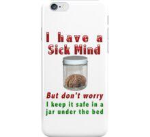 A sick mind iPhone Case/Skin