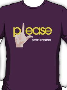 Please Stop Singing T-Shirt