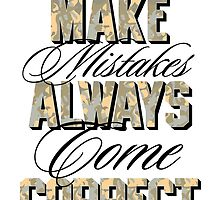 Never make mistakes Always come correct by rhysjenkinsgd