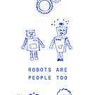 Robots Are People Too by robotplunger
