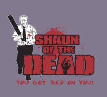 """You Got Red On You"" Shaun of the Dead by BUB THE ZOMBIE"