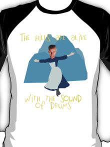 Hills are alive with the Sound of Drums T-Shirt