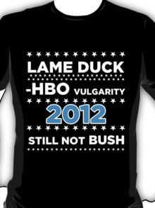 "Lame Duck - HBO Vulgarity 2012, ""Still not Bush"" T-Shirt"