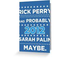 Rick Perry and probably Sarah Palin 2012 Maybe Greeting Card