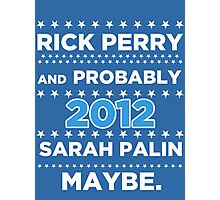 Rick Perry and probably Sarah Palin 2012 Maybe Photographic Print