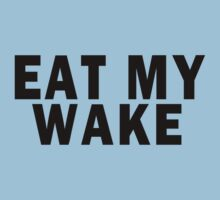 EAT MY WAKE by Marcia Rubin