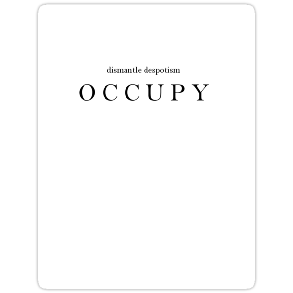 dismantle despotism OCCUPY white by Cameron Hampton