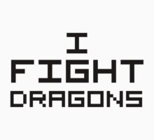 I Fight Dragons by NiteOwl