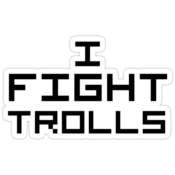 I Fight Trolls by NiteOwl