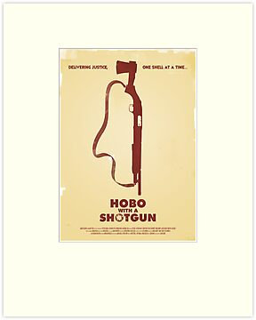 Hobo with a Shotgun (2011) Custom Poster by Edward B.G.