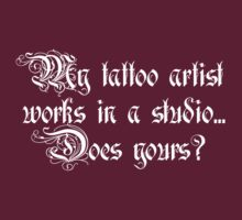 My tattoo artist works in a studio. Does yours? by SanguineAddctn