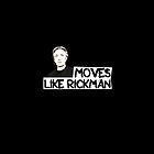 I got them moves like Rickman. by nimbusnought