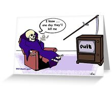 Will Death Quit? Greeting Card