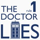 Rule 1: The Doctor Lies (blue) by bloodystickman
