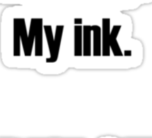 My Body.  My ink.  You were saying?  (for light colors & stickers) Sticker