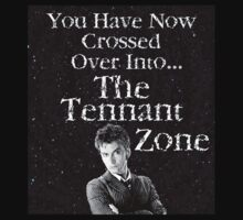 You Have Now Crossed Over Into The Tennant Zone ( T-Shirt ) by PopCultFanatics