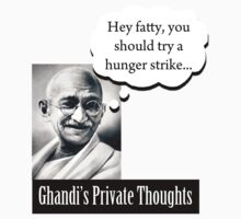 Ghandi's Private Thoughts - Hey Fatty... by Ryan Houston
