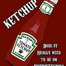 Ketchup .... WHY? by HighDesign