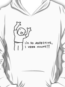 I'm So Adjective, I Verb Nouns! T-Shirt