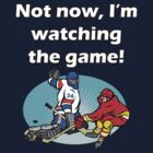Not now, I'm watching the game #4 by marinasinger