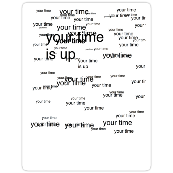 your time is up by g4ruleo