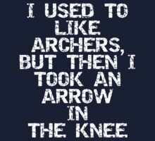 I used to like archers, but then I took an arrow in the knee by ashedgreg