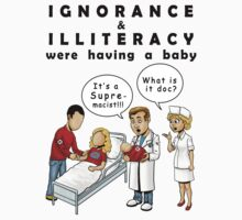 Ignorance and Illiteracy Were Having a Baby- It's a Supremacist! by Exklansman