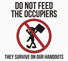 Do Not Feed The Occupiers by liberteed