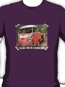 VW Restorer's Mantra - IT'S JUST SURFACE RUST! T-Shirt