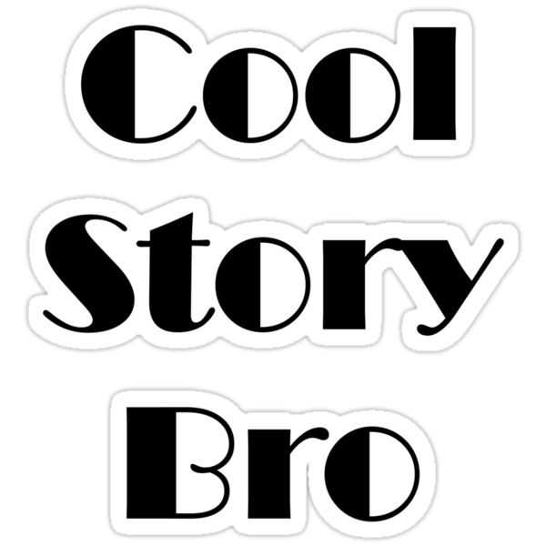 Cool story Bro by Malachai