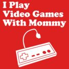I Play Video Games With Mommy (kids's clothing) by cudatron