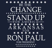 """Be the Change- Stand Up"" Arkansas for Ron Paul by BNAC - The Artists Collective."