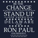 """Be the Change- Stand Up for America"" Delaware for Ron Paul by BNAC - The Artists Collective."