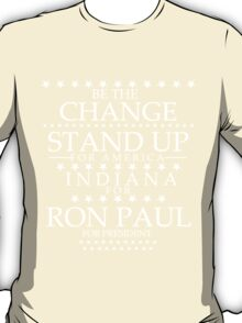 """""""Be the Change- Stand Up"""" Indiana for Ron Paul T-Shirt"""