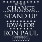 """Be the Change- Stand Up"" Iowa for Ron Paul by BNAC - The Artists Collective."