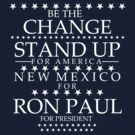 """Be The Change- Stand Up For America"" New Mexico for Ron Paul by BNAC - The Artists Collective."